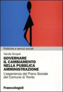 Libro Governare il cambiamento nella pubblica amministrazione. L'esperienza del piano sociale del Comune di Trento Vanda Scopel