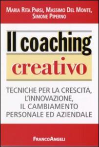 Il coaching creativo. Tecniche per la crescita, l'innovazione, il cambiamento personale ed aziendale