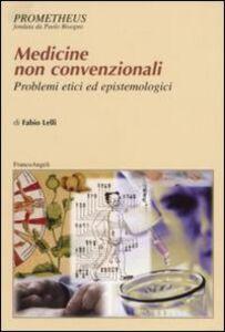 Libro Medicine non convenzionali. Problemi etici ed epistemologici Fabio Lelli