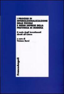 Libro I processi di internazionalizzazione delle piccole e medie imprese della provincia di Modena. Il ruolo degli investimenti diretti all'estero