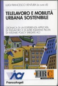 Telelavoro e mobilità urbana sostenibile. Cronaca di un'esperienza applicata di telelavoro e di altre iniziative pilota di welfare policy targate Aci
