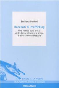 Libro Racconti di trafficking. Una ricerca sulla tratta delle donne straniere a scopo di sfruttamento sessuale Emiliana Baldoni