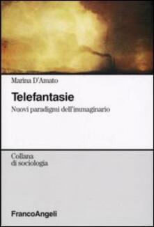 Telefantasie. Nuovi paradigmi dell'immaginario - Marina D'Amato - copertina