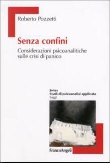 Senza confini. Considerazioni psicoanalitiche sulle crisi di panico - Roberto Pozzetti - copertina