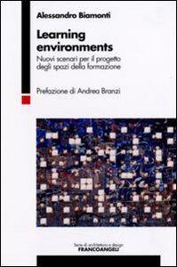 Libro Learning environments. Nuovi scenari per il progetto degli spazi della formazione Alessandro Biamonti