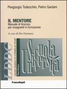 Il mentore. Manuale di tirocinio per insegnanti in formazione - Mario Castoldi,Elio Damiano,Pietro Gardani - copertina