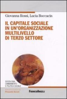 Il capitale sociale in un'organizzazione multilivello di terzo settore - Giovanna Rossi,Lucia Boccaccin - copertina