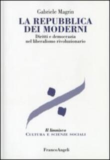 La repubblica dei moderni. Diritti e democrazia nel liberalismo rivoluzionario.pdf