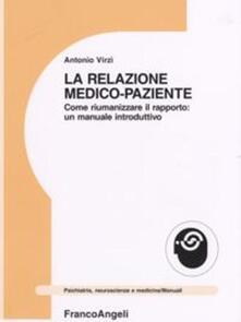La relazione medico-paziente. Come riumanizzare il rapporto: un manuale introduttivo - Antonio Virzì - copertina