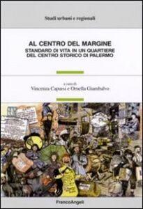 Libro Al centro del margine. Standard di vita in un quartiere del centro storico di Palermo
