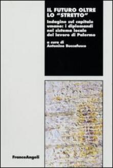 Il futuro oltre lo «stretto». Indagine sul capitale umano: i diplomandi nel sistema locale del lavoro di Palermo - copertina