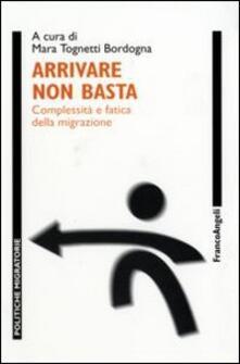 Arrivare non basta. Complessità e fatica della migrazione - copertina