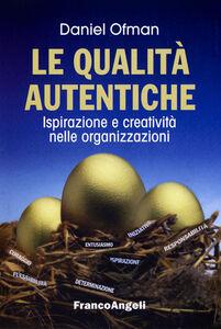 Libro Le qualità autentiche. Ispirazione e creatività nelle organizzazioni Daniel Ofman
