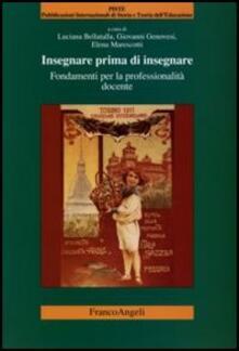 Insegnare prima d'insegnare. Fondamenti per la professionalità docente - Luciana Bellatalla,Giovanni Genovesi - copertina