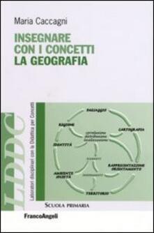 Insegnare con i concetti la geografia - Maria Caccagni - copertina