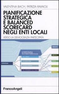 Libro Pianificazione strategica e balanced scorecard negli enti locali. Verso la democrazia partecipata Valentina Bach , Patrizia Ravaioli