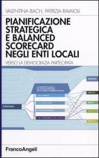 Pianificazione strategica e balanced scorecard negli enti locali. Verso la democrazia partecipata - Bach Valentina Ravaioli Patrizia - wuz.it
