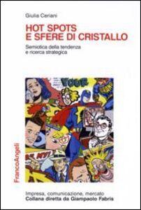 Libro Hot spots e sfere di cristallo. Semiotica della tendenza e ricerca strategica Giulia Ceriani