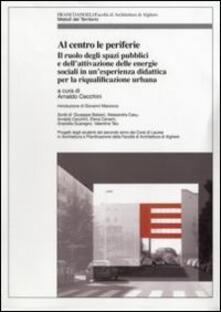 Al centro le periferie. Il ruolo degli spazi pubblici e dell'attivazione delle energie sociali in un'esperienza didattica per la riqualificazione urbana - copertina