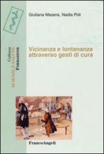 Libro Vicinanza e lontananza attraverso gesti di cura Giuliana Masera , Nadia Poli