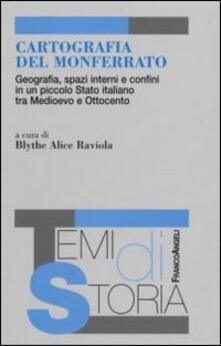 Cartografia del Monferrato. Geografia, spazi interni e confini in un piccolo Stato italiano tra Medioevo e Ottocento - copertina