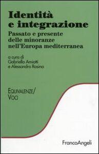 Foto Cover di Identità e integrazione. Passato e presente delle minoranze nell'Europa mediterranea, Libro di  edito da Franco Angeli