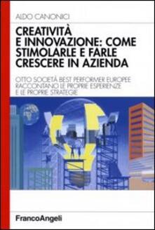 Creatività e innovazione: come stimolarle e farle crescere in azienda - Aldo Canonici - copertina
