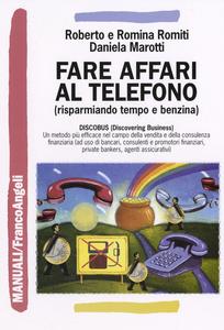 Libro Fare affari al telefono (risparmiando tempo e benzina) Roberto Romiti , Romina Romiti , Daniela Marotti