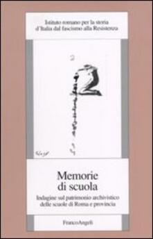 Memorie di scuola. Indagine sul patrimonio archivistico delle scuole di Roma e provincia - copertina