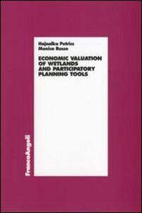 Foto Cover di Economic valuation of wetlands and partecipatory planning tools, Libro di Hajnalka Petrics,Monica Russo, edito da Franco Angeli