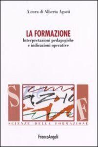 Foto Cover di La formazione. Interpretazioni pedagogiche e indicazioni operative, Libro di  edito da Franco Angeli