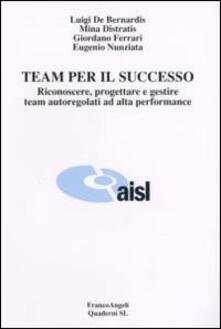 Team per il successo. Riconoscere, progettare e gestire team autoregolati ad alta performance - copertina