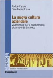 La nuova cultura aziendale. Vademecum per il cambiamento sistemico del business - Radoje Cerovic,G. Paolo Bonani - copertina