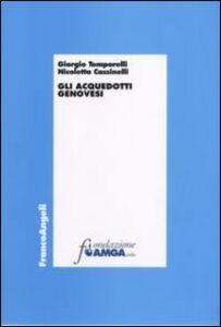 Foto Cover di Gli acquedotti genovesi, Libro di Giorgio Temporelli,Nicoletta Cassinelli, edito da Franco Angeli