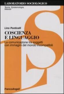 Coscienza e linguaggio. La comunicazione tra soggetti con immagini del mondo incompatibili - Lino Ponticelli - copertina