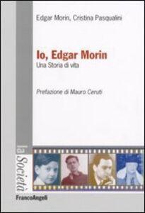 Libro Io, Edgar Morin. Una storia di vita Edgar Morin , Cristina Pasqualini