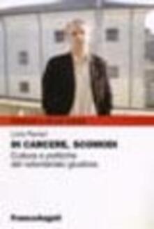 In carcere, scomodi. Cultura e politiche del volontariato giustizia - Livio Ferrari - copertina