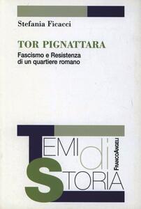 Tor Pignattara. Fascismo e resistenza di un quartiere romano