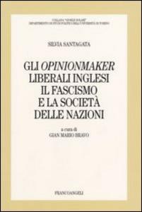 Libro Gli opinionmaker liberali inglesi. Il fascismo e la Società delle Nazioni Silvia Santagata