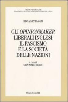Gli opinionmaker liberali inglesi. Il fascismo e la Società delle Nazioni - Silvia Santagata - copertina
