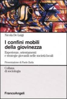 I confini mobili della giovinezza. Esperienze, orientamenti e strategie giovanili nelle società globali - Nicola De Luigi - copertina