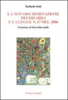 La non discriminazione dei disabili e la Legge n. 67 del 2006. Con CD-ROM - Raffaello Belli - copertina