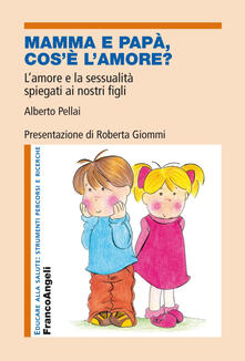 Mamma e papà, cos'è l'amore? L'amore e la sessualità spiegati ai nostri figli - Alberto Pellai - copertina
