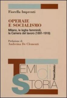 Operaie e socialismo. Milano, le leghe femminili, la Camera del lavoro (1891-1918) - Fiorella Imprenti - copertina