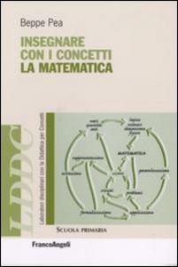 Libro Insegnare con i concetti la matematica Beppe Pea