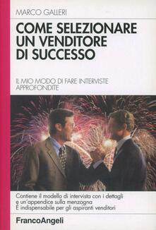 Come selezionare un venditore di successo. Il mio modo di fare interviste approfondite - Marco Galleri - copertina
