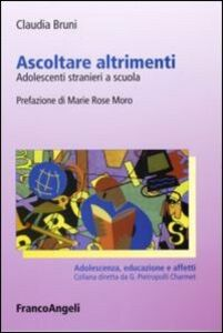 Foto Cover di Ascoltare altrimenti. Adolescenti stranieri a scuola, Libro di Claudia Bruni, edito da Franco Angeli