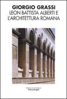 Leon Battista Alberti e l'architettura romana - Giorgio Grassi - copertina