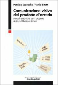 Libro Comunicazione visiva del prodotto d'arredo. Metodi e tecniche per il progetto della pubblicità a stampa Patrizia Scarzella , Ylenia Bitetti