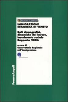 Immigrazione straniera in Veneto. Dati demografici, dinamiche del lavoro, inserimento sociale. Rapporto 2006 - copertina